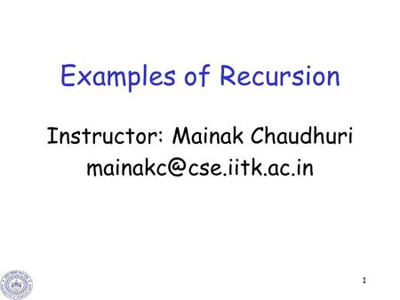1 Examples of Recursion Instructor: Mainak Chaudhuri