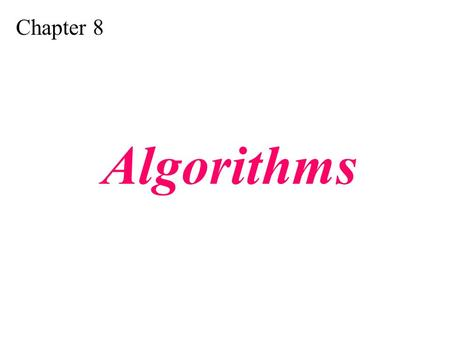 Chapter 8 Algorithms. Understand the concept of an algorithm. Define and use the three constructs for developing algorithms: sequence, decision, and repetition.