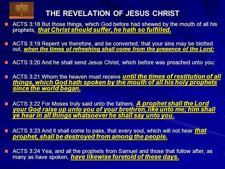 THE REVELATION OF JESUS CHRIST ACTS 3:18 But those things, which God before had shewed by the mouth of all his prophets, that Christ should suffer, he.