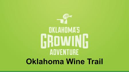 Oklahoma Wine Trail. Problem Solved?? Before 2000 4 wineries 2005 38 wineries Today over 60! 2010 Economic Impact Est. 98Million! Everyone is so bottle-shocked.