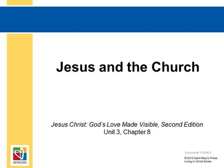 Jesus and the Church Jesus Christ: God's Love Made Visible, Second Edition Unit 3, Chapter 8 Document#: TX004813.