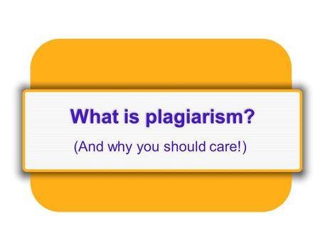 What is plagiarism? (And why you should care!). Definition: American Heritage dictionary: Taking the work or idea of someone else and passing it off as.