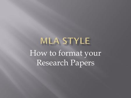 How to format your Research Papers.  For your research paper you are expected to have your paper in tip top shape.  You need to make sure that your.