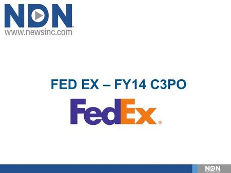 FED EX – FY14 C3PO. NDN is the #1 player across the board in the News/Information and entertainment category in Video Metrix, reaching 27% of the video-watching.