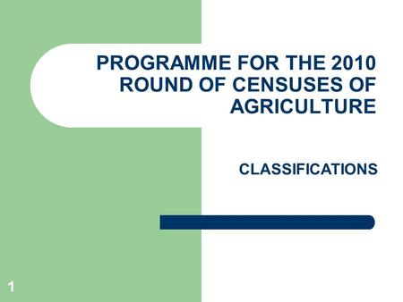 1 PROGRAMME FOR THE 2010 ROUND OF CENSUSES OF AGRICULTURE CLASSIFICATIONS.