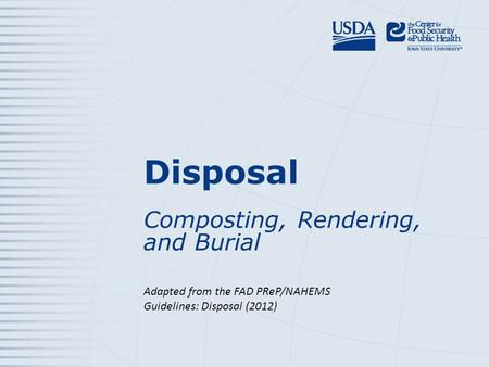 Disposal Composting, Rendering, and Burial Adapted from the FAD PReP/NAHEMS Guidelines: Disposal (2012)