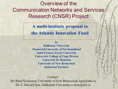 Overview of the Communication Networks and Services Research (CNSR) Project A multi-institute proposal to the Atlantic Innovation Fund by Dalhousie University.