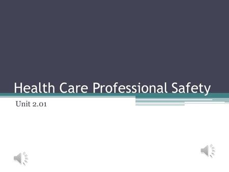 Health Care Professional Safety Unit 2.01 Health Care Professional Safety Rules Walk, don't run Report injury, accident or unsafe situation.