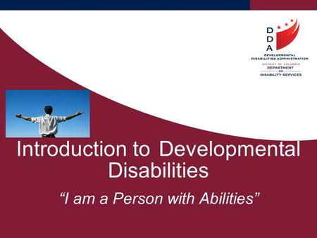 "Introduction toDevelopmental Disabilities ""I am a Person with Abilities"""