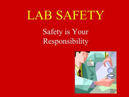 LAB SAFETY Safety is Your Responsibility Lab Safety* No eating or drinking in the lab. No chewing gum during labs.
