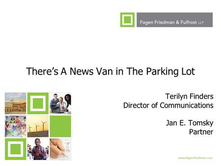 1 There's A News Van in The Parking Lot Terilyn Finders Director of Communications Jan E. Tomsky Partner.