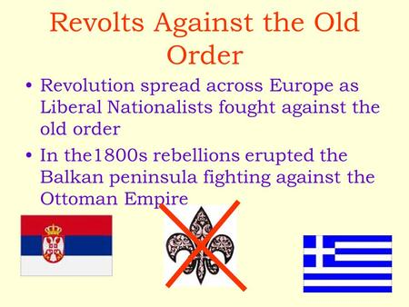 Revolts Against the Old Order Revolution spread across Europe as Liberal Nationalists fought against the old order In the1800s rebellions erupted the Balkan.