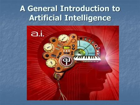A General Introduction to Artificial Intelligence.