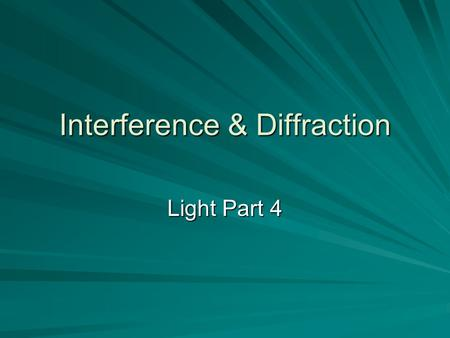 Interference & Diffraction Light Part 4. Interference Like other forms of wave energy, light waves also combine with each other Interference only occurs.