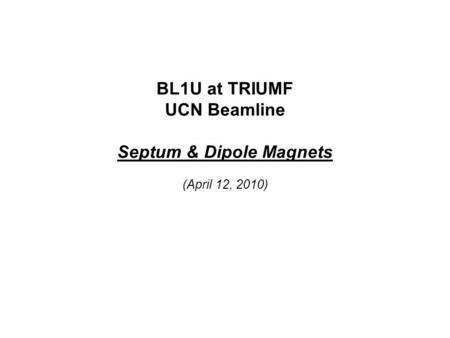 BL1U at TRIUMF UCN Beamline Septum & Dipole Magnets (April 12, 2010)