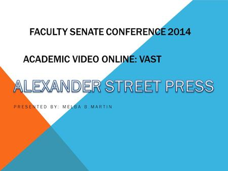 FACULTY SENATE CONFERENCE 2014 PRESENTED BY: MELBA B.MARTIN ACADEMIC VIDEO ONLINE: VAST.