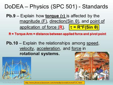 © 2010 Pearson Education, Inc. DoDEA – Physics (SPC 501) - Standards Pb.9 – Explain how torque (  ) is affected by the magnitude (F), direction(Sin θ),