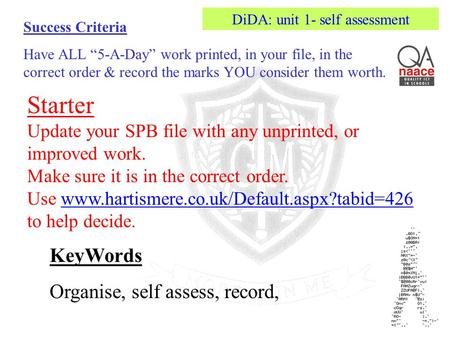 "Success Criteria Have ALL ""5-A-Day"" work printed, in your file, in the correct order & record the marks YOU consider them worth. KeyWords Organise, self."