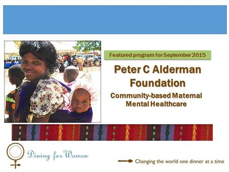 Community-based Maternal Mental Healthcare Featured program for September 2015 Peter C Alderman Foundation.