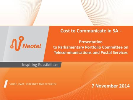 Cost to Communicate in SA - Presentation to Parliamentary Portfolio Committee on Telecommunications and Postal Services 7 November 2014.