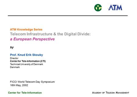 A CADEMY OF T ELECOM M ANAGEMENT Center for Tele-Information ATM Knowledge Series Telecom Infrastructure & the Digital Divide: a European Perspective by.