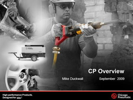 CP Overview Mike Duckwall September 2009 High-performance Products. Designed for you !