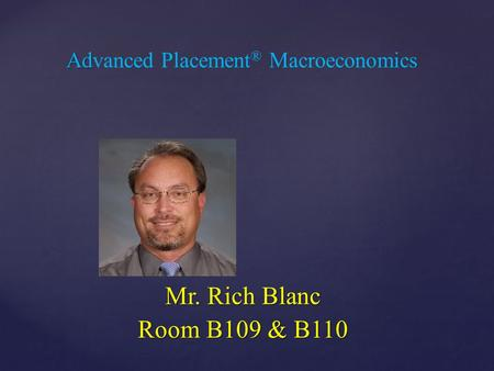 { Ad Advanced Placement ® Macroeconomics Mr. Rich Blanc Room B109 & B110.