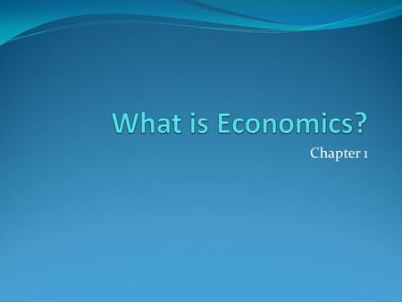 Chapter 1. Learning Objective I can define economics and understand what causes the study of economics to exist.