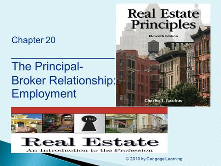 © 2010 by Cengage Learning Chapter 20 ________________ The Principal- Broker Relationship: Employment.