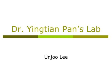Dr. Yingtian Pan's Lab Unjoo Lee. About him  He is an associate Professor