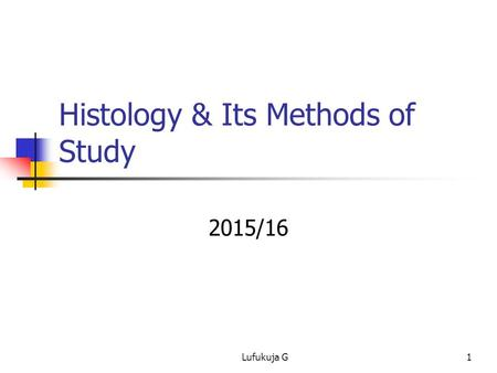 Histology & Its Methods of Study 2015/16 1Lufukuja G.