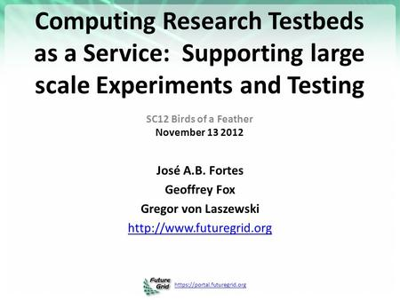 Https://portal.futuregrid.org Computing Research Testbeds as a Service: Supporting large scale Experiments and Testing SC12 Birds of a Feather November.