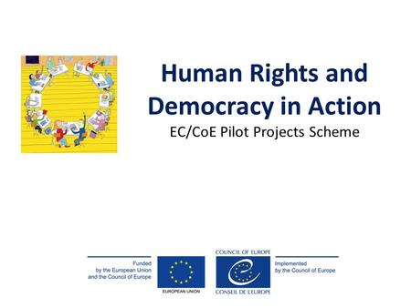 Human Rights and Democracy in Action EC/CoE Pilot Projects Scheme.