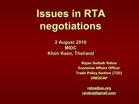 Issues in RTA negotiations 2 August 2010 MIDC Khon Kaen, Thailand Rajan Sudesh Ratna Economic Affairs Officer Trade Policy Section (TID) UNESCAP