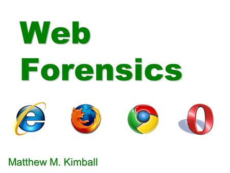 Web Forensics Matthew M. Kimball. Overview  Purpose  Where & How Data Is Stored  Private Browsing  Where Else to Look.