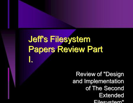 Jeff's Filesystem Papers Review Part I. Review of Design and Implementation of The Second Extended Filesystem