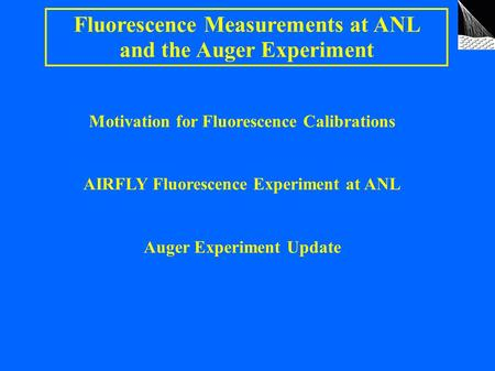 Fluorescence Measurements at ANL and the Auger Experiment Motivation for Fluorescence Calibrations AIRFLY Fluorescence Experiment at ANL Auger Experiment.