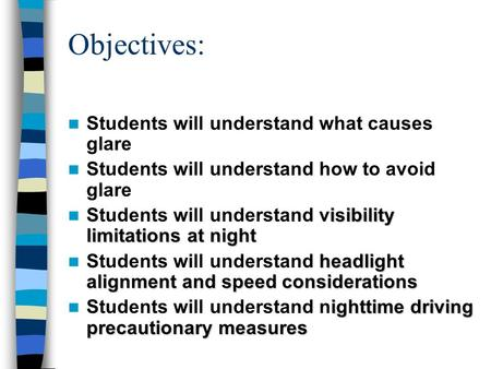 Objectives: Students will understand what causes glare Students will understand how to avoid glare isibility limitations at night Students will understand.