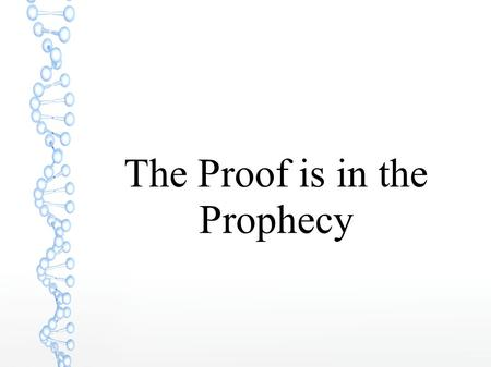 The Proof is in the Prophecy. There are many different ways to prove the authenticity of scripture. Scripture contains some 1800+ prophecies recorded.