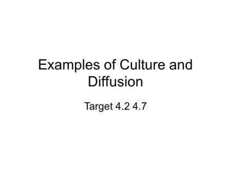 Examples of Culture and Diffusion Target 4.2 4.7.
