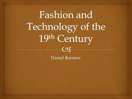 Daniel Barstow.   The 19 th century was a time of the people. Ruffles, silk and vibrant colors gave way to plain leather and cloth. People didn't want.
