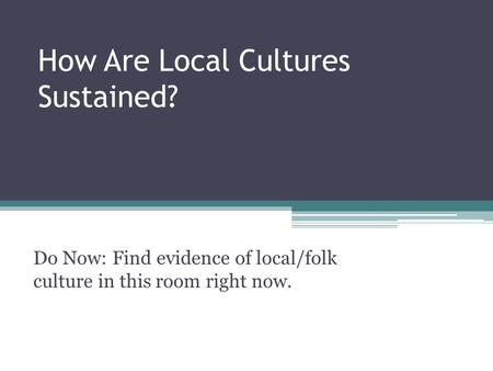 How Are Local Cultures Sustained?