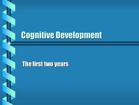 Cognitive Development The first two years. Perception b Perceptual constancy the size or shape of an object remains the same despite changes in its appearancethe.