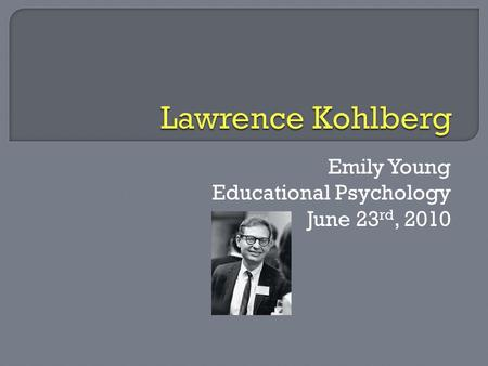 Emily Young Educational Psychology June 23 rd, 2010.