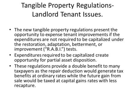 Tangible Property Regulations- Landlord Tenant Issues. The new tangible property regulations present the opportunity to expense tenant improvements if.