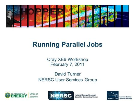 Running Parallel Jobs Cray XE6 Workshop February 7, 2011 David Turner NERSC User Services Group.