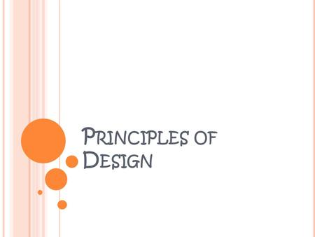 P RINCIPLES OF D ESIGN. P RINCIPLES The principles of design are the guidelines of design. These six qualities either please or displease the eye of.