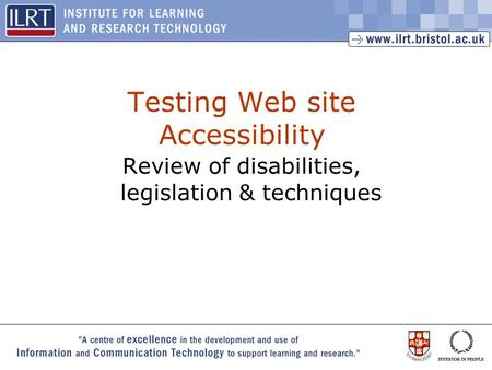 1 Testing Web site Accessibility Review of disabilities, legislation & techniques.