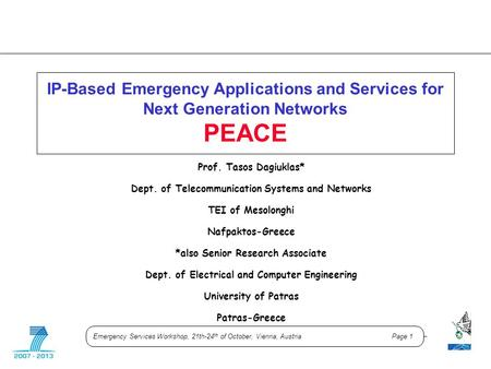 Emergency Services Workshop, 21th-24 th of October, Vienna, Austria Page 1 IP-Based Emergency Applications and Services for Next Generation Networks PEACE.