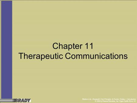 Bledsoe et al., Paramedic Care Principles & Practice Volume 1: Introduction © 2006 by Pearson Education, Inc. Upper Saddle River, NJ Chapter 11 Therapeutic.